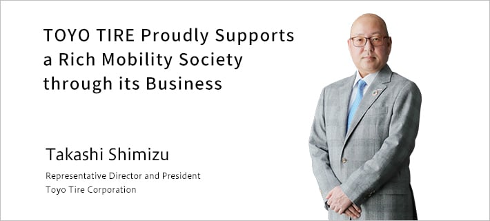 Pursuing Sustainability and Promoting Creation of an Entity that Can Win. Toyo Tire Corporation Representative Director and President Takashi Shimizu